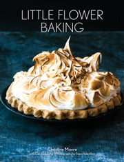 Little Flower Baking ebook by Christine Moore,Staci Valentine,Cecilia Leung