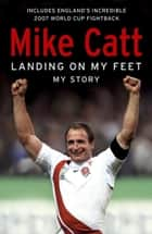 Landing on My Feet ebook by Mike Catt