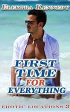 First Time for Everything - Erotic Locations, #3 ebook by Elektra Kennedy