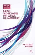 Digital Technologies for School Collaboration ebook by A. Gouseti