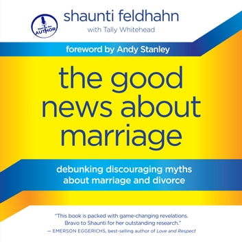 The Good News About Marriage - Debunking Discouraging Myths about Marriage and Divorce audiobook by Shaunti Feldhahn,Tally Whitehead