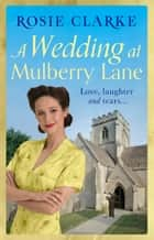 A Wedding at Mulberry Lane - A heart-warming, war time family saga ebook by
