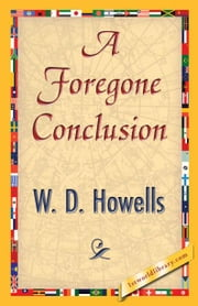 A Foregone Conclusion ebook by Howells, W. D.