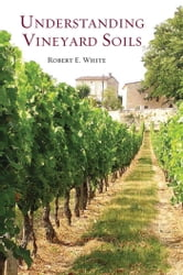 Understanding Vineyard Soils ebook by Robert White