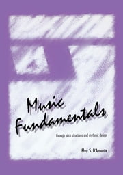 Music Fundamentals - Pitch Structures and Rhythmic Design ebook by Elvo D'Amante