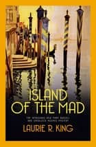 Island of the Mad ebook by Laurie R. King