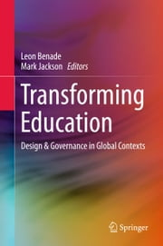 Transforming Education - Design & Governance in Global Contexts ebook by Leon  Benade, Mark  Jackson