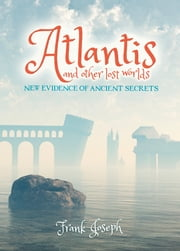 Atlantis and other Lost Worlds ebook by Frank Joseph
