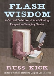 Flash Wisdom - A Curated Collection of Mind-Blowing, Perspective-Changing Quotes ebook by Russ Kick