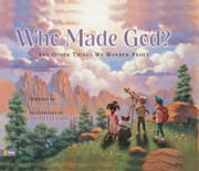 Who Made God? - and Other Things We Wonder About ebook by Larry Libby