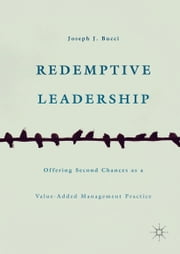Redemptive Leadership - Offering Second Chances as a Value-Added Management Practice ebook by Joseph J. Bucci