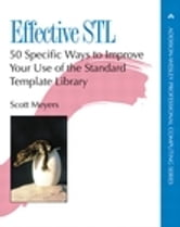 Effective STL - 50 Specific Ways to Improve Your Use of the Standard Template Library ebook by Scott Meyers