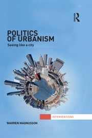 Politics of Urbanism - Seeing Like a City ebook by Warren Magnusson