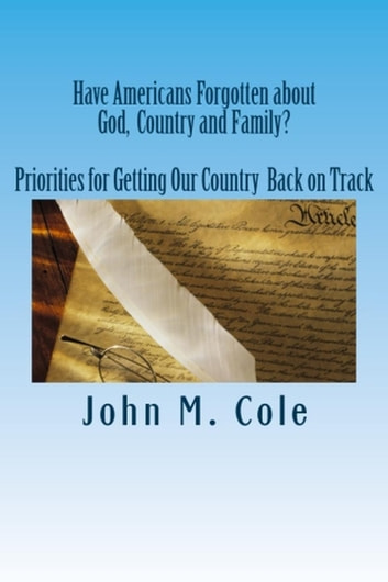 Have Americans Forgotten about God, Country and Family? ebook by John Cole
