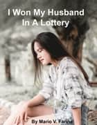 I Won My Husband In A Lottery ebook by
