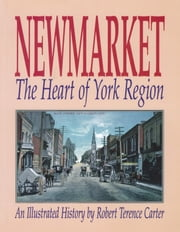 Newmarket - The Heart of York Region ebook by Robert Terence Carter