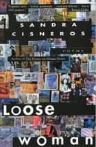 Loose Woman - Poems ebook by Sandra Cisneros