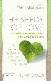 The Seeds of Love - Growing Mindful Relationships ebook by Jerry Braza