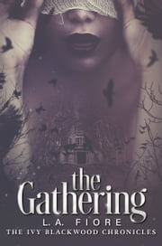The Gathering - The Ivy Blackwood Chronicles ebook by L.A. Fiore