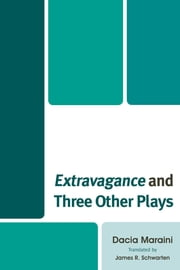 Extravagance and Three Other Plays ebook by Dacia Maraini,James R. Schwarten