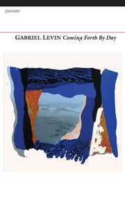 Coming Forth by Day ebook by Gabriel Levin