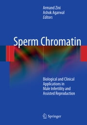 Sperm Chromatin - Biological and Clinical Applications in Male Infertility and Assisted Reproduction ebook by