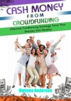 Cash Money From Crowdfunding ebook by Dwayne Anderson