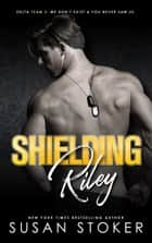 Shielding Riley - Army Delta Force/Military Romance ekitaplar by Susan Stoker