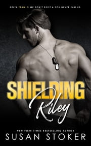 Shielding Riley - Army Delta Force/Military Romance ebook by Susan Stoker