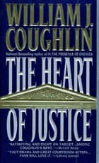 The Heart of Justice ebook by William J. Coughlin