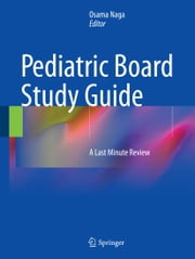 Pediatric Board Study Guide - A Last Minute Review ebook by Osama Naga