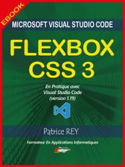 FLEXBOX CSS3 (2eme edition) - avec Visual Studio Code 1.19 eBook by Patrice Rey