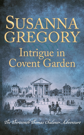 Intrigue in Covent Garden - The Thirteenth Thomas Chaloner Adventure ekitaplar by Susanna Gregory