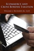 Ecommerce and Cross Border Taxation ebook by William Richards