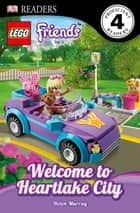 LEGO® Friends Welcome to Heartlake City ebook by Helen Murray, DK