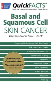 QuickFACTS Basal and Squamous Cell Skin Cancer - What You Need to Know-NOW ebook by American Cancer Society