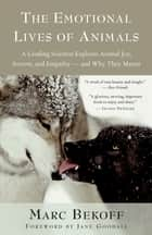 The Emotional Lives of Animals ebook by Marc Bekoff