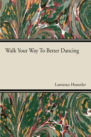 Walk Your Way To Better Dance ebook by Lawrence Hostetler