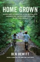 Home Grown ebook by Ben Hewitt