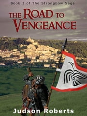The Road to Vengeance - Book Three of the Strongbow Saga ebook by Judson Roberts