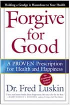 Forgive for Good ebook by Frederic Luskin