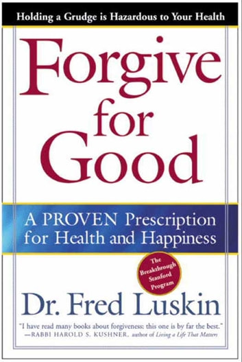 Forgive for Good - A Proven Prescription for Health and Happiness ebook by Frederic Luskin