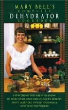 Mary Bell's Comp Dehydrator Cookbook ebook by Mary Bell,Evie Righter
