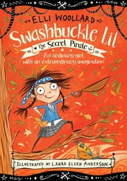 Swashbuckle Lil: The Secret Pirate ebook by Elli Woollard
