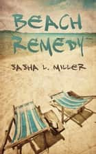 Beach Remedy ebook by Sasha L. Miller