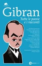 Tutte le poesie e i racconti ebook by Kahlil Gibran