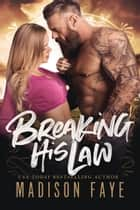 Breaking His Law ebook by Madison Faye