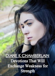 Devotions that will Exchange Weakness for Strength ebook by Diane K Chamberlain