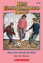 The Baby-Sitters Club #79: Mary Anne Breaks the Rules ebook by Ann M. Martin