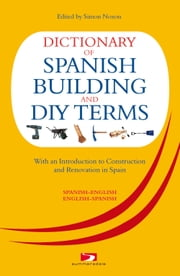 Dictionary of Spanish Building Terms: With an Introduction to Construction and Renovation in Spain ebook by David Harman